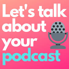 Let's Talk About Your Podcas